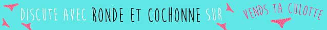 Ronde et Cochonne realise tes videos persos sur Vends-ta-culotte.com
