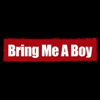 Bring Me A Boy