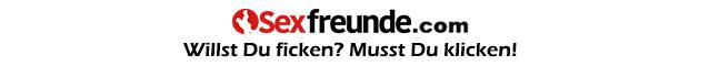 Willst Du ficken - Musst Du klicken - Sexfreunde.com