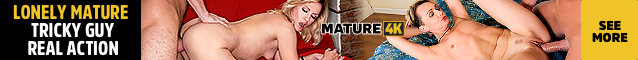 Mature4k.Com - Lonely Mature. Tricky guy. Real action.