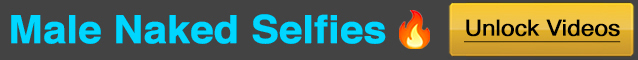 Male Naked Selfies   -   Unlock Videos
